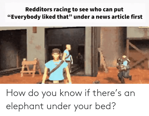 How Do You: How do you know if there's an elephant under your bed?