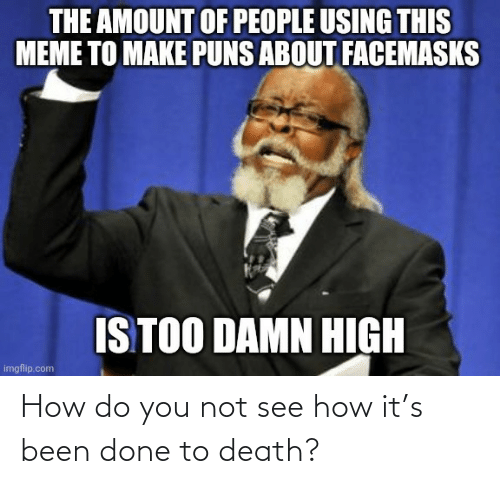 How Do You: How do you not see how it's been done to death?
