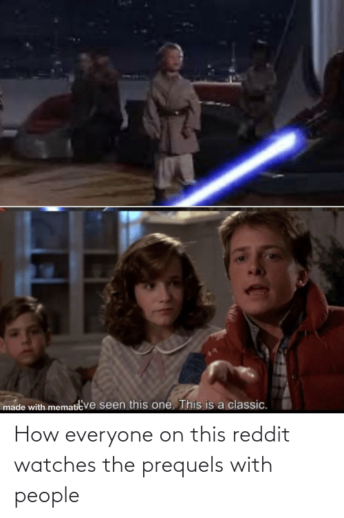 Watches: How everyone on this reddit watches the prequels with people