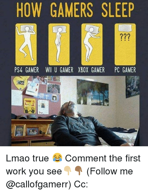 Wiiings: HOW GAMERS SLEEP  PS4 GAMER WII U GAMER XBOX GAMER PC GAMER Lmao true 😂 Comment the first work you see👇🏼👇🏾 (Follow me @callofgamerr) Cc: