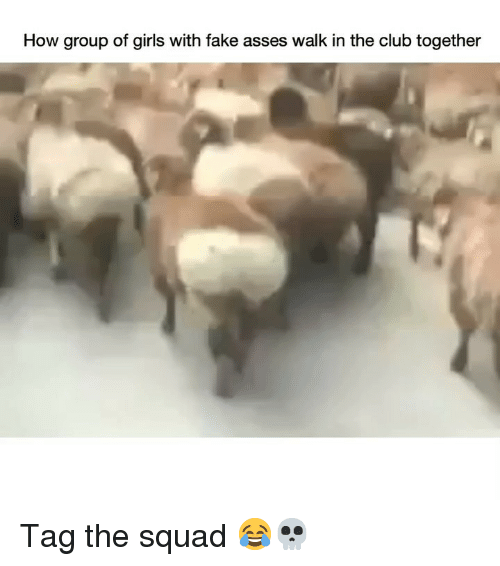 Club, Fake, and Funny: How group of girls with fake asses walk in the club together Tag the squad 😂💀