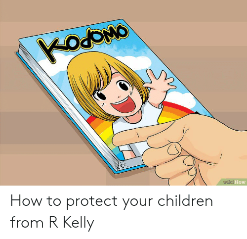 Children, R. Kelly, and How To: How How to protect your children from R Kelly