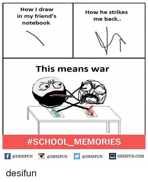 Friends, Memes, and Notebook: How I draw  in my friend's  notebook  How he strikes  me back.  This means war  #SCHOOL MEMORIES  K @DESIFUN 증@DESIFUN @DESIFUN DESIFUN.COM  @DESIFUNDESIFUN desifun
