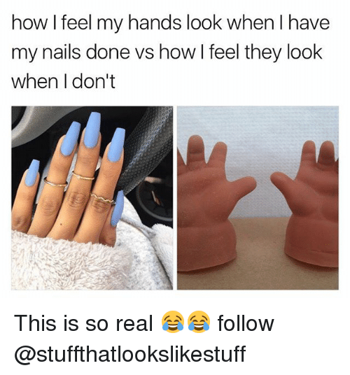 How I Feel My Hands Look When I Have My Nails Done vs How I Feel ...