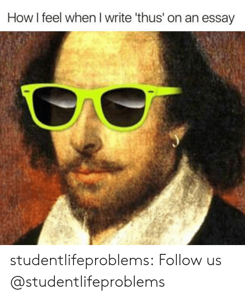 Tumblr, Blog, and Http: How I feel when I write 'thus' on an essay studentlifeproblems:  Follow us @studentlifeproblems