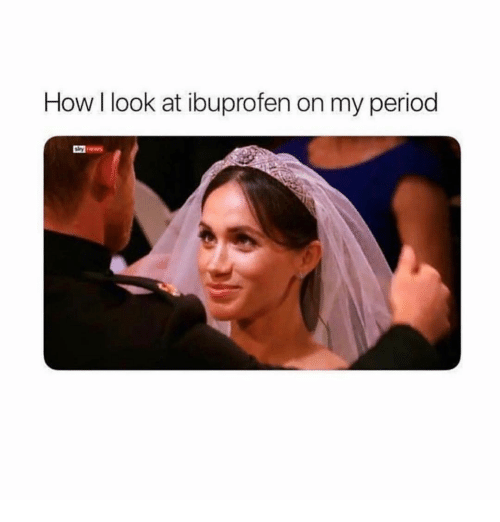 Period, Girl Memes, and How: How I look at ibuprofen on my period