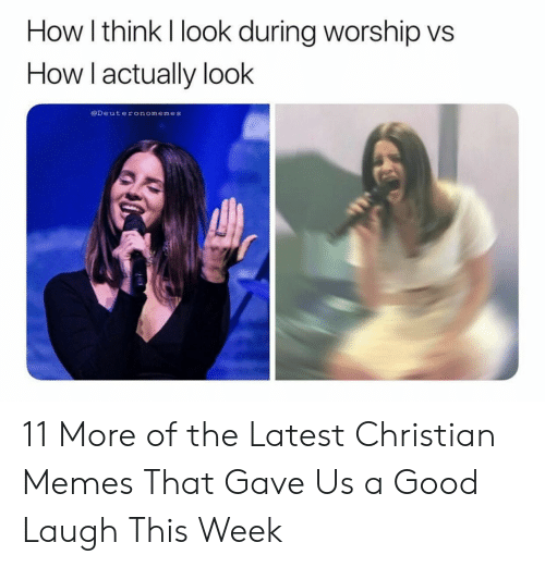 Memes, Good, and Christian Memes: How I think I look during worship vs  How Tactually looK  @Deuteronomemes 11 More of the Latest Christian Memes That Gave Us a Good Laugh This Week