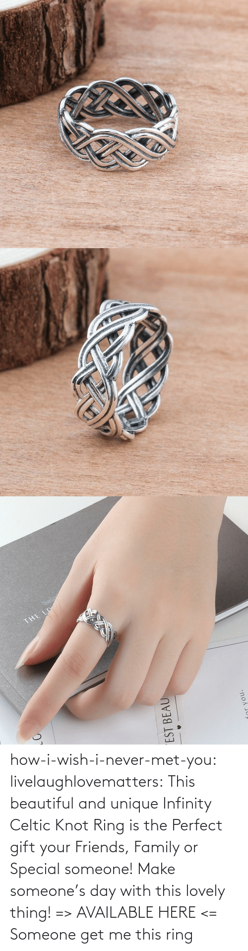 Beautiful, Celtic, and Family: how-i-wish-i-never-met-you: livelaughlovematters:  This beautiful and unique Infinity Celtic Knot Ring is the Perfect gift your Friends, Family or Special someone! Make someone's day with this lovely thing! => AVAILABLE HERE <=    Someone get me this ring