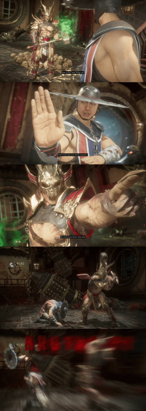 Never, How, and Kung Lao: How is your neck, Kung Lao?   You'll never get your hands around it.   We both know better than that   40.80  2 HITS