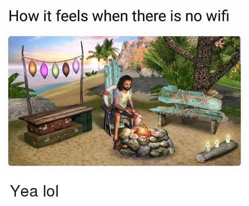 Wify: How it feels when there is no wifi Yea lol