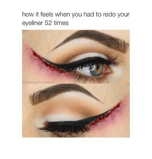 Georgian: how it feels when you had to redo your  eyeliner 52 times  @georgian