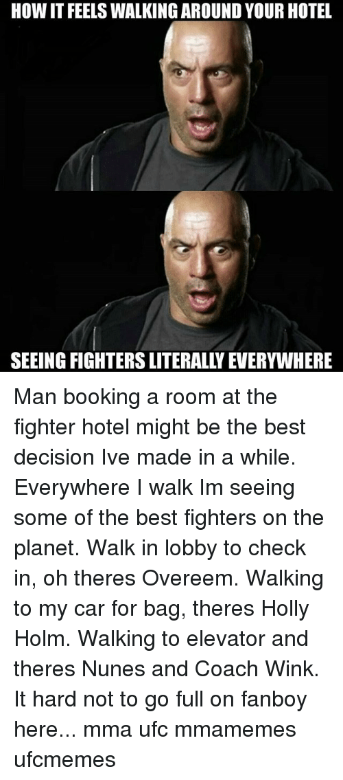 Fanboying: HOW IT FEELSWALKING AROUND YOUR HOTEL  SEEING FIGHTERS LITERALLYEVERYWHERE Man booking a room at the fighter hotel might be the best decision Ive made in a while. Everywhere I walk Im seeing some of the best fighters on the planet. Walk in lobby to check in, oh theres Overeem. Walking to my car for bag, theres Holly Holm. Walking to elevator and theres Nunes and Coach Wink. It hard not to go full on fanboy here... mma ufc mmamemes ufcmemes