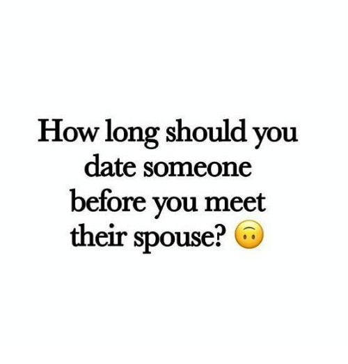 Memes, Date, and 🤖: How long should you  date someone  before vou meet  their spouse? C