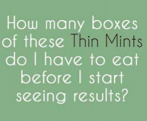 Dank, 🤖, and How: How many boxes  of these  2 Thin Mints  do I have to eat  before l start  seeing results?