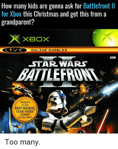 E Online: How many kids are gonna ask for Battlefront ll  for Xbox this Christmas and get this from a  grandparent?  XBOX  L 1 V-E  ONLINE ENABLED  PAL  STAR WARS  SEQUEL  TO THE  BESTSELLUNG  STAR WARS  GAME  OF ALL TIME! Too many.