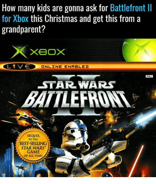 how-many-kids: How many kids are gonna ask for  Battlefront ll  for Xbox this Christmas and get this from a  grandparent?  XBOX  L 1 VE  ONLINE ENABLED  PAL  STAR WARS  BATTLE  SEQUEL  TO THE  BESTSELUNG  STAR WARS  GAME  OF ALL TIME!