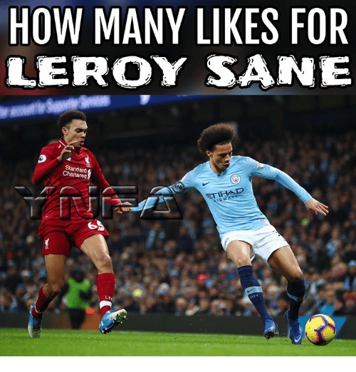 Leroy: HOW MANY LIKES FOR  LEROY SANE  Standard  Chartered  TIHAL  RWA  Ss