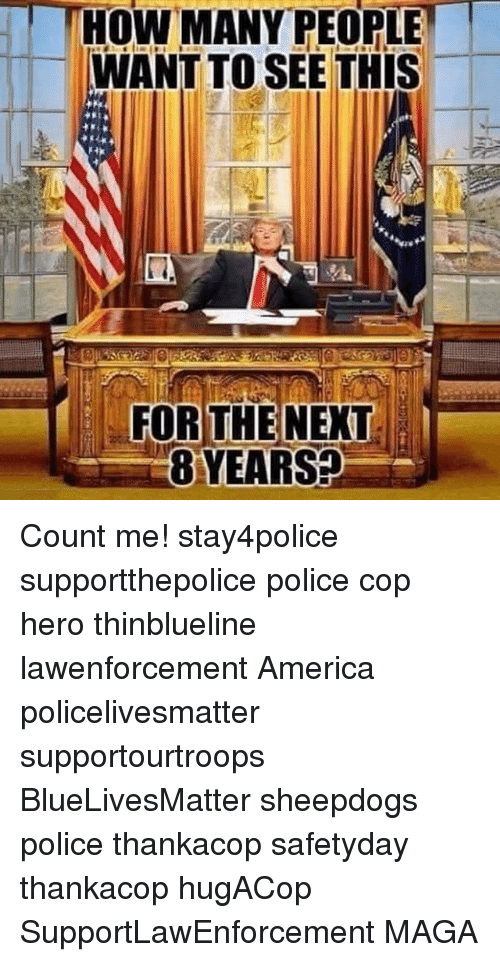 Sheepdog Police: HOW MANY PEOPLE  WANT TO SEE THIS  FOR THE NEXT  8 YEARS Count me! stay4police supportthepolice police cop hero thinblueline lawenforcement America policelivesmatter supportourtroops BlueLivesMatter sheepdogs police thankacop safetyday thankacop hugACop SupportLawEnforcement MAGA