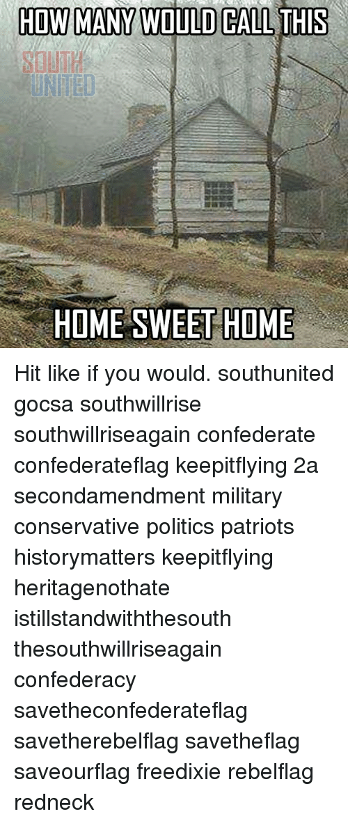 Confederacy: HOW MANY WOULD CALL THIS  HOME SWEET HOME Hit like if you would. southunited gocsa southwillrise southwillriseagain confederate confederateflag keepitflying 2a secondamendment military conservative politics patriots historymatters keepitflying heritagenothate istillstandwiththesouth thesouthwillriseagain confederacy savetheconfederateflag savetherebelflag savetheflag saveourflag freedixie rebelflag redneck