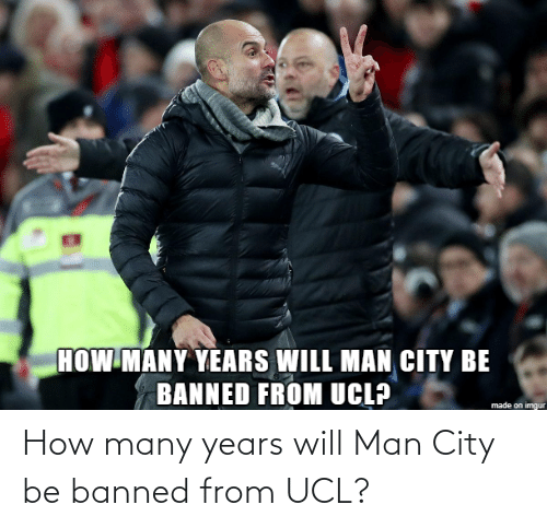 man: How many years will Man City be banned from UCL?