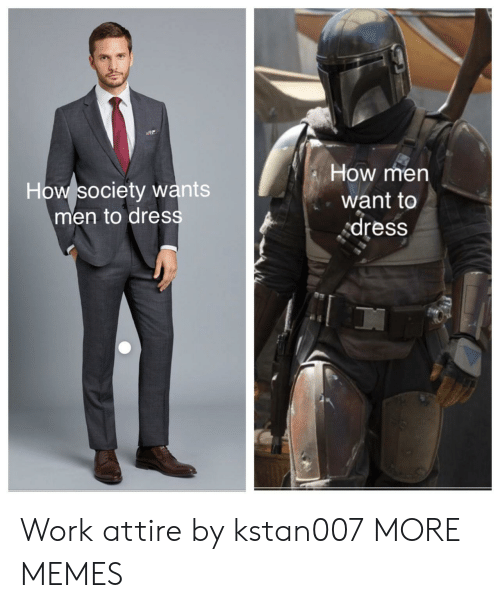 Dank, Memes, and Target: How men  How society wants  men to dress  want to  dress Work attire by kstan007 MORE MEMES