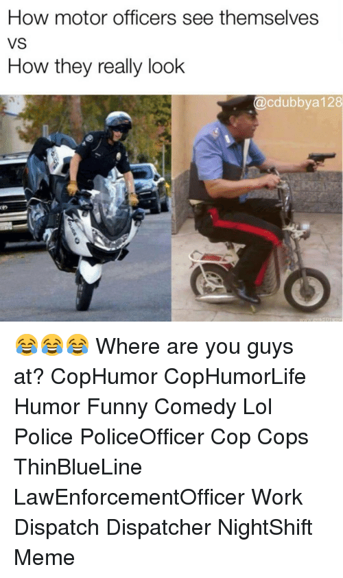 funny comedy: How motor officers see themselves  VS  How they really look  @cdubbya 128 😂😂😂 Where are you guys at? CopHumor CopHumorLife Humor Funny Comedy Lol Police PoliceOfficer Cop Cops ThinBlueLine LawEnforcementOfficer Work Dispatch Dispatcher NightShift Meme