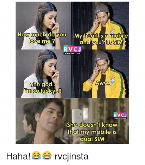 Awwe: How much doyou My heantis amobile  love me ?  and vou'r its SIM  RVCJ  WWW.RVCJ.COM  ohh god  Im so lucky!  Aww  RVCJ  She doesn't know  that my mobile is  dual SIM Haha!😂😂 rvcjinsta