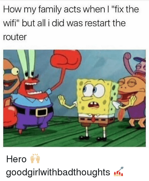 "Wifie: How my family acts when I ""fix the  wifi"" but all i did was restart the  router Hero 🙌🏼 goodgirlwithbadthoughts 💅🏼"