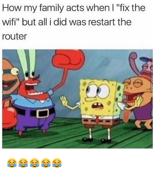 """Wify: How my family acts when I """"fix the  wifi"""" but all i did was restart the  router 😂😂😂😂😂"""