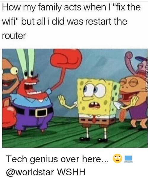 "Wifie: How my family acts when I ""fix the  wifi"" but all i did was restart the  router Tech genius over here... 🙄💻 @worldstar WSHH"