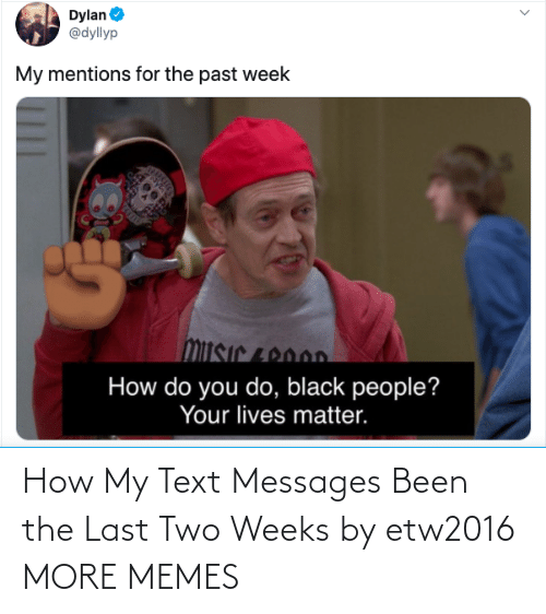 Last: How My Text Messages Been the Last Two Weeks by etw2016 MORE MEMES