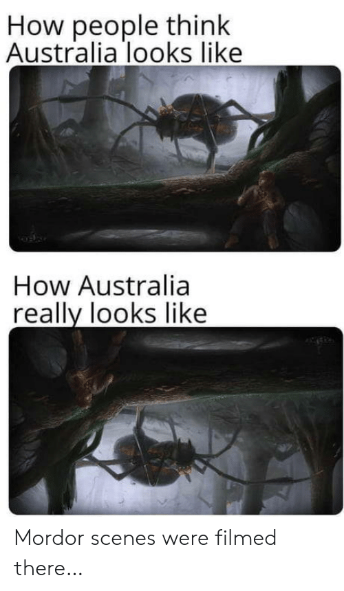 Australia, How, and Think: How people think  Australia looks like  How Australia  really looks like Mordor scenes were filmed there…