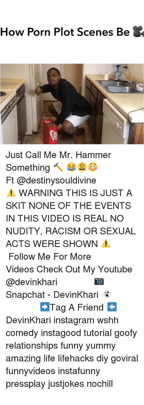 lifehacks: How Porn Plot Scenes Be Just Call Me Mr. Hammer Something 🔨 😂😩😳 ━━━━━━━━━━━━ Ft @destinysouldivine ━━━━━━━━━━━━ ⚠️ WARNING THIS IS JUST A SKIT NONE OF THE EVENTS IN THIS VIDEO IS REAL NO NUDITY, RACISM OR SEXUAL ACTS WERE SHOWN ⚠️ ━━━━━━━━━━━━ Follow Me For More Videos Check Out My Youtube @devinkhari ━━━━━━━━━━━━ 📷 Snapchat - DevinKhari 👻 ━━━━━━━━━━━━ ➡️Tag A Friend ⬅️ DevinKhari instagram wshh comedy instagood tutorial goofy relationships funny yummy amazing life lifehacks diy goviral funnyvideos instafunny pressplay justjokes nochill ━━━━━━━━━━━━━━━