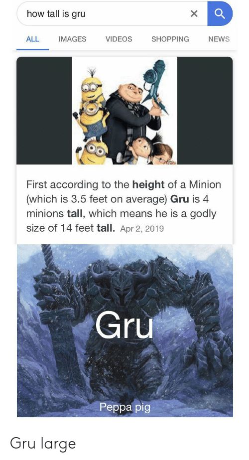 a minion: how tall is gru  X  VIDEOS  ALL  SHOPPING  NEWS  IMAGES  First according to the height of a Minion  (which is 3.5 feet on average) Gru is 4  minions tall, which means he is a godly  size of 14 feet tall. Apr 2, 2019  Gru  Реpра pig Gru large