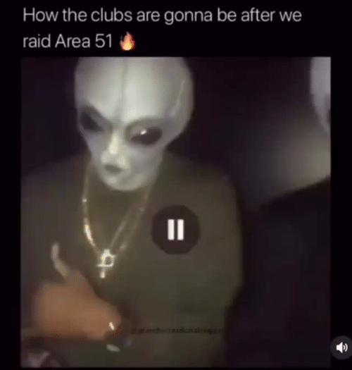 How, Area 51, and Raid: How the clubs are gonna be after we  raid Area 51  1I  dcal
