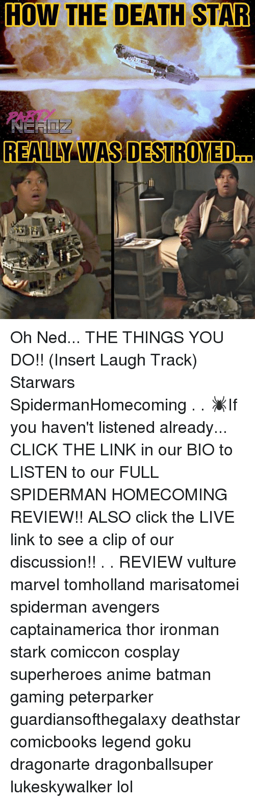Insertions: HOW THE DEATH STAR  PAR  REALLY WAS DESTROYED  ... Oh Ned... THE THINGS YOU DO!! (Insert Laugh Track) Starwars SpidermanHomecoming . . 🕷️If you haven't listened already... CLICK THE LINK in our BIO to LISTEN to our FULL SPIDERMAN HOMECOMING REVIEW!! ALSO click the LIVE link to see a clip of our discussion!! . . REVIEW vulture marvel tomholland marisatomei spiderman avengers captainamerica thor ironman stark comiccon cosplay superheroes anime batman gaming peterparker guardiansofthegalaxy deathstar comicbooks legend goku dragonarte dragonballsuper lukeskywalker lol