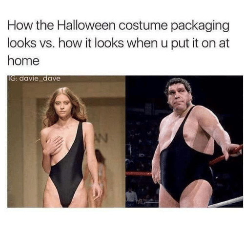 dave: How the Halloween costume packaging  looks vs. how it looks when u put it on at  home  IG: davie_dave  AN