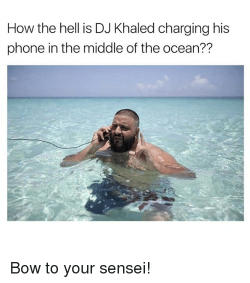 oceaneering: How the hell is DJ Khaled charging his  phone in the middle of the ocean?? Bow to your sensei!