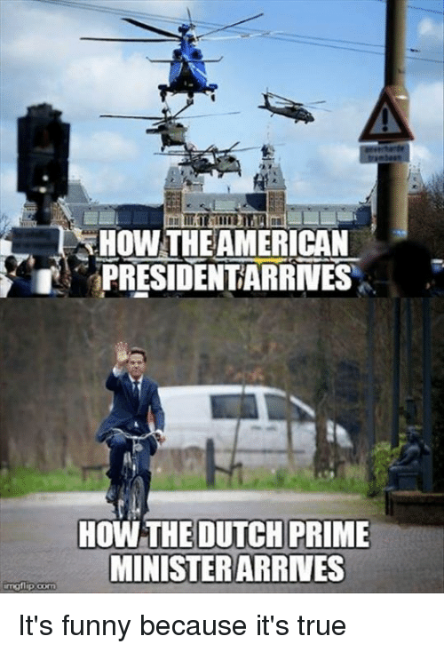 Its Funny Because: HOW THEAMERICAN  PRESIDENTARRNES  HOW THEDUTCH PRIME  MINİSTERARRNES It's funny because it's true