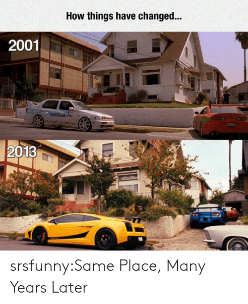 Many Years Later: How things have changed..  2001  2013 srsfunny:Same Place, Many Years Later
