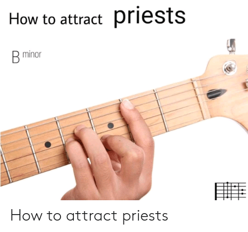 Minor: How to attract priests  B minor How to attract priests