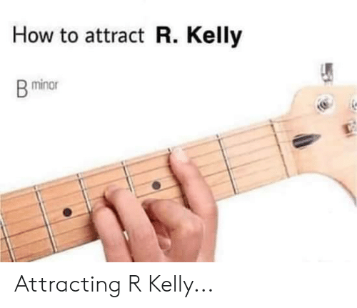 R. Kelly, How To, and How: How to attract R. Kelly  minor Attracting R Kelly...
