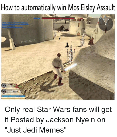 "mos eisley: How to automatically win Mos Eisley Assault  AT-AT-Core Only real Star Wars fans will get it  Posted by Jackson Nyein‎ on ""Just Jedi Memes"""