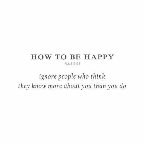 Happy, How To, and Be Happy: HOW TO BE HAPPY  RULE 0109  ignore people who think  they know more ahout you than you do