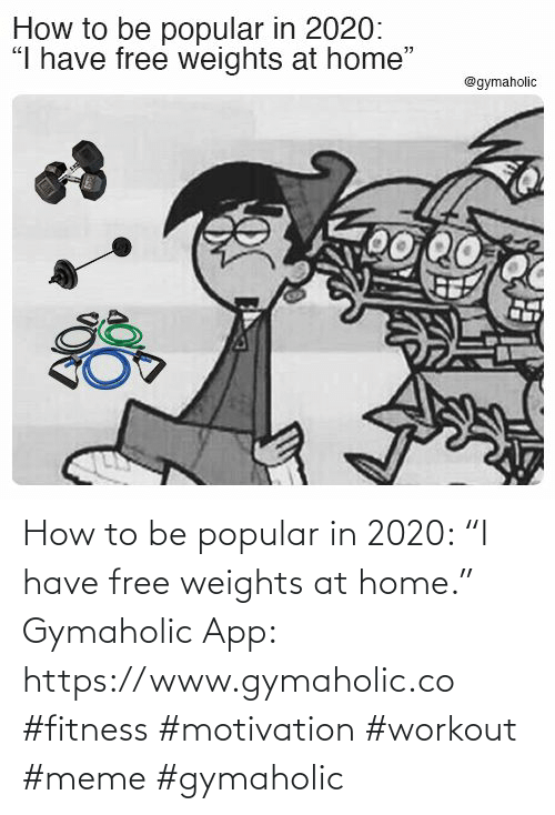 "How To: How to be popular in 2020: ""I have free weights at home.""  Gymaholic App: https://www.gymaholic.co  #fitness #motivation #workout #meme #gymaholic"