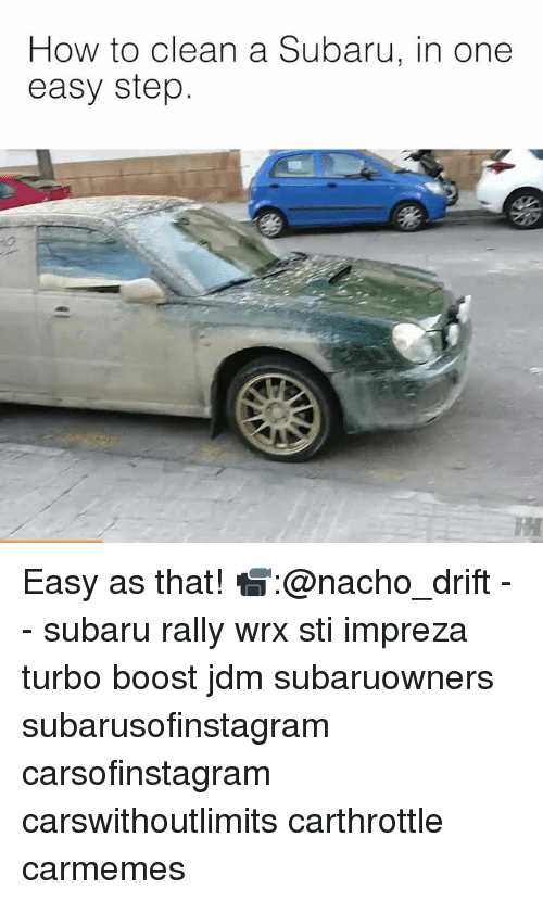 Memes, Boost, and How To: How to clean a Subaru, in one  easy step Easy as that! 📹:@nacho_drift - - subaru rally wrx sti impreza turbo boost jdm subaruowners subarusofinstagram carsofinstagram carswithoutlimits carthrottle carmemes