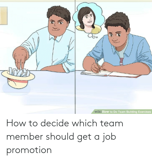 promotion: How to decide which team member should get a job promotion
