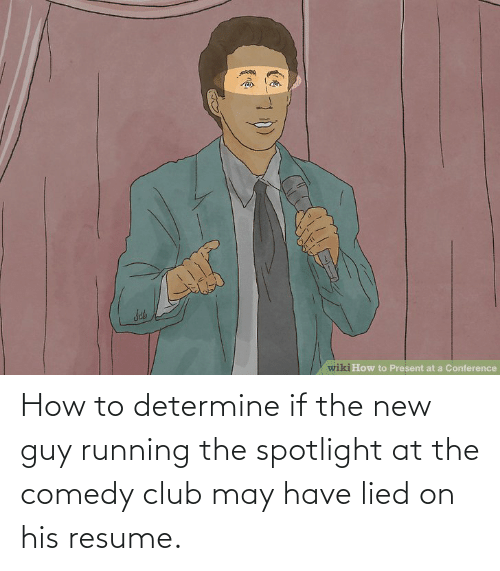 Resume: How to determine if the new guy running the spotlight at the comedy club may have lied on his resume.