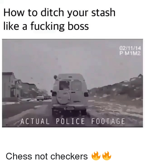 stash: How to ditch your stash  like a fucking DOSS  02/11/14  P M1M2  ACTUAL POLICE FOOTAGE Chess not checkers 🔥🔥