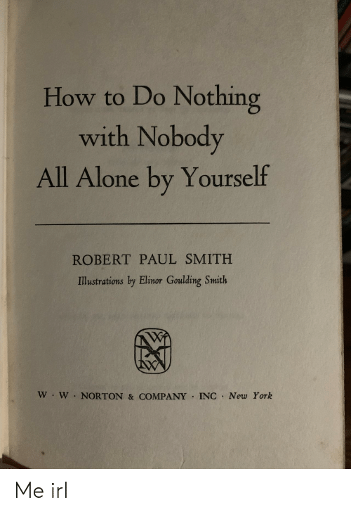 paul smith: How to Do Nothing  with Nobody  All Alone by Yourself  ROBERT PAUL SMITH  Illustrations by Elinor Goulding Smith  W W NORTON & COMPANY INC New York Me irl